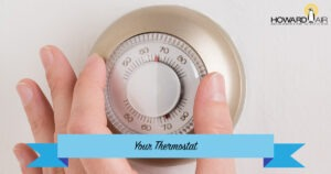 Thermostat maintenance is what Howard Air is good at! We have all the expertise to help set up your home for success.